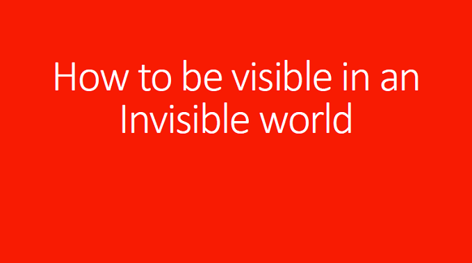 How to be visible in an invisible world- managing your personal brand